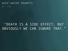 """Odd Prompts for Odd Stories Text: """"Death is a side effect, but obviously we can ignore that."""""""