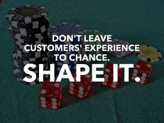 Be intentional about shaping customers' experience. When you leave it to chance, you leave money on the table.