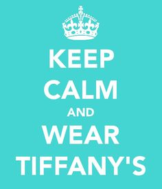 Keep Calm and Wear Tiffany's