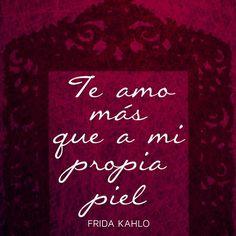 """Español: """"Te amo más que a mi propia piel.""""  English: """"I love you more than my own skin.""""  —Frida Kahlo"""