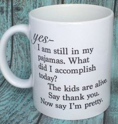 Yes I am still in my pajamas, Tell me im pretty dishwasher safe coffee Mug, Stay At Home Mom Mug, Co