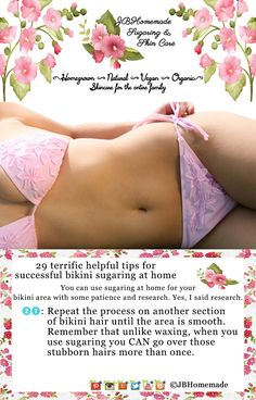 Sugaring the Bikini area Tips 27: Repeat the process on another section of bikini hair until the area is smooth. Remember that unlike waxing, when you use sugaring you CAN go over those stubborn hairs more than once.