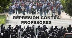 La represión al magisterio en Chiapas expresión de la violencia generalizada implementada por el Estado mexicano