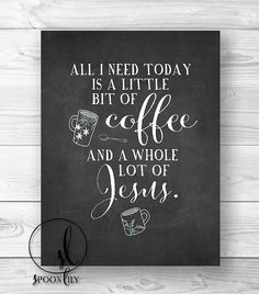 Quote Bible Verse wall art, Scripture Print wall decor All I need today little bit of coffee whole lot of Jesus - 8x10 or 11x14 WALL ART