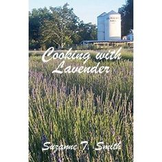 Cooking with Lavender (by Suzanne T Smith) $13 #recipe #herbs #cookbook