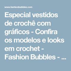 Especial vestidos de crochê com gráficos - Confira os modelos e looks em crochet - Fashion Bubbles - Moda como Arte, Cultura e Estilo de Vida