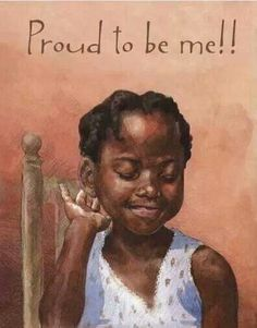 I know I am proud to be me!