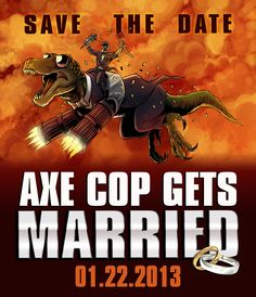 Save the Date: Axe Cop Gets Married 1/22/2013