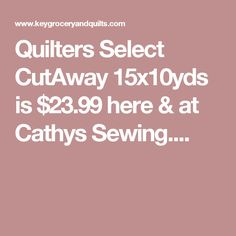 Quilters Select CutAway 15x10yds is $23.99 here & at Cathys Sewing....