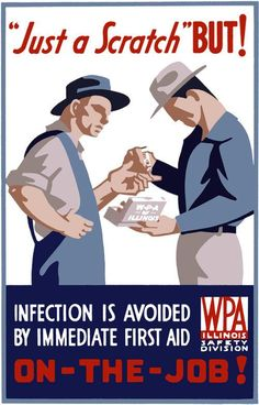 This poster for the WPA Illinois Safety Division encourages immediate first aid for on-the-job injuries: ''Just a scratch' But! Infection is avoided by immediate first aid on-the-job!' The poster was created as part of the WPA Federal Art Project between 1936 and 1941.