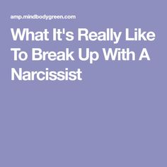 What It's Really Like To Break Up With A Narcissist