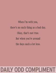 With you, days suck a lot less :)