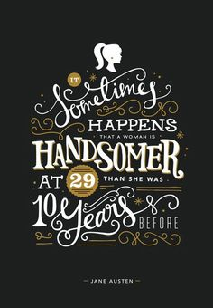 It sometimes happens that a woman is handsomer at 29 than she was 10 years before.