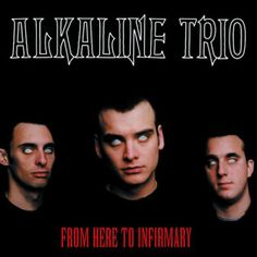 Alkaline trio- From here to infirmary