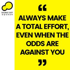 Always make a total effort, even when the odds are against you. - #squash #doubledotsquash #quote #sport #sports #motivation #inspiration #quotes #effort Inspiration Quotes, Motivation Inspiration, Train Group, Double Dot, Ways Of Learning, How To Introduce Yourself, How To Make, Core Values, Best Player