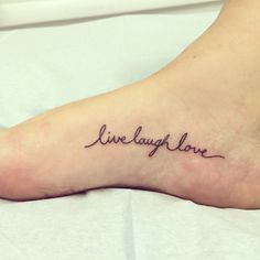 """Tattoo"""" My newest tattoo. I love it and what it stands for. – foot tattoos for women quotes Tattoo Life, Laugh Tattoo, Live Tattoo, Tattoo Quotes About Life, Family Tattoos, Sister Tattoos, New Tattoos, Small Tattoos, Tatoos"""
