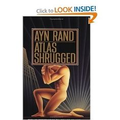 Atlas Shrugged   by Ayn Rand    This novel is an explanation of what has been and always will be at the core of Americas prosperity: freedom and capitalism.