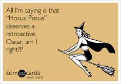 "All I'm saying is that ""Hocus Pocus"" deserves a retroactive Oscar, am I right?!?"