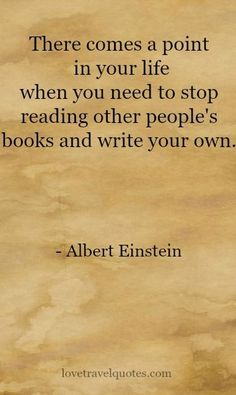 """""""There comes a point in your life when you need to stop reading other people's books and write your own."""" - Albert Einstein """"There are only two ways to live your life. One is as though nothing is a…MoreMore #TravelQuotes"""