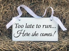 Amazon.com - Wedding Signs, Wood Wedding Signs, Too Late to Run Here She Comes, Wedding Signs Rustic, Wedding Signs for Reception, Handmade with Ribbon, 11x6 -
