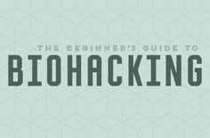 The beginner's guide to biohacking