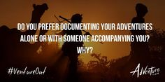 Do you prefer documenting your adventures solo or with someone accompanying you? Adventure.com