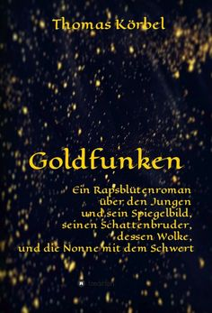 """Goldfunken"" von Thomas Körbel Kobo, Movie Posters, Movies, Apps, Products, Shadows, Clouds, Ancestry, Mirror Image"