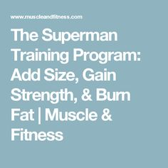 The Superman Training Program: Add Size, Gain Strength, & Burn Fat | Muscle & Fitness