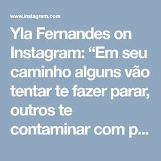 """Yla Fernandes on Instagram: """"Em seu caminho alguns vão tentar te fazer parar, outros te contaminar com palavras de derrota, alguns tentar te fazer cair, mas acredite…"""" • Instagram"""
