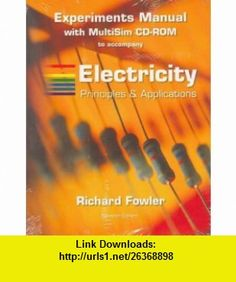 Experiments Manual with Multisim Cd-rom to Accompany Electricity Principles  Applications 7/e (9780073327549) Richard Fowler , ISBN-10: 0073327549  , ISBN-13: 978-0073327549 ,  , tutorials , pdf , ebook , torrent , downloads , rapidshare , filesonic , hotfile , megaupload , fileserve