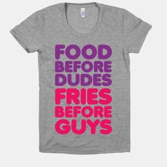 Food Before Dudes | HUMAN | T-Shirts, Tanks, Sweatshirts and Hoodies