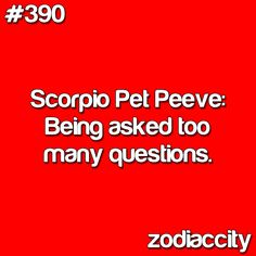 You would think I was a scorpio....