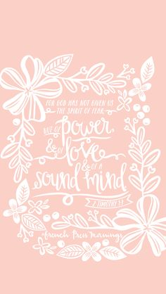 My fav verse: 2 Tim 1:7 POWER, LOVE and SOUND MIND instead of fear.