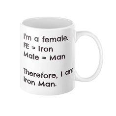 I'm Female FE=Iron Male=Man Therefore I Am Iron Man Comic Coffee Mug 11 or 15 oz