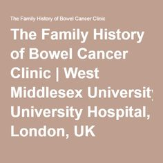 The Family History of Bowel Cancer Clinic | West Middlesex University Hospital, London, UK