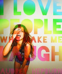 I like people who make me laugh ....