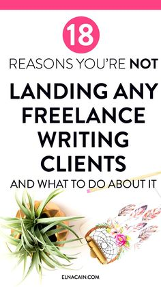 18 Reasons You're Not Landing Freelance Writing Clients (And What You Can Do About It) - Elna Cain