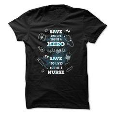 Nurse t-shirt - Save 100 lives, youre a nurse T SHIRT