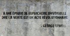 À une époque de supercherie universelle dire la vérité est un acte révolutionnaire - George Orwell