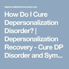 How Do I Cure Depersonalization Disorder? | Depersonalization Recovery - Cure DP Disorder and Symptoms of Derealization with this 10-Hour Video Program