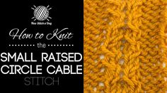 How to Knit the Small Raised Circle Cable Stitch/This stitch creates a beautiful cable pattern. The small raised circle cable stitch would be great for cowls, sweaters, and scarves!