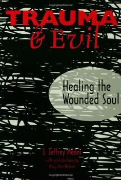 "Trauma and Evil: Healing the Wounded Soul by J. Jeffrey Means. Helps those who provide care to victims of abuse and violence add to their knowledge base an understanding of evil; ""demythologizes"" evil and offers an integrated perspective that looks within persons, relationships, and culture to better identify the seeds of potential abuse and violence; encourages active prophetic roles in addressing the seeds of abuse. http://www.amazon.com/dp/0800632702/ref=cm_sw_r_pi_dp_mcQPwb084QA2D"