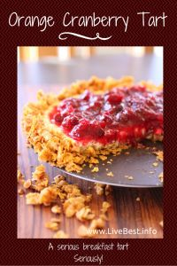 Orange Cranberry Tart recipe | Pie for breakfast? Yep! I wouldn't steer you wrong at breakfast. Yogurt, cereal, walnuts, eggs, fruit. It's almost too good to be true! www.LiveBest.info