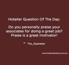 Do you personally praise your associates for doing a great job? Praise is a great motivator! Hospitality Quotes, Hotel Housekeeping, Sales Quotes, Hotel Services, Serviced Apartments, Startups, Book Quotes, Customer Service, Favorite Quotes