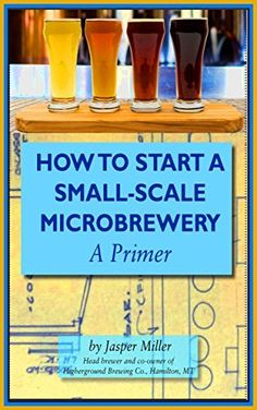 How To Start A Small-Scale Microbrewery: A Primer by Jasper Miller, http://www.amazon.com/gp/product/B00IUQKFQA/ref=as_li_tl?ie=UTF8&camp=1789&creative=390957&creativeASIN=B00IUQKFQA&linkCode=as2&tag=vilvie-20&linkId=MWCAA7UHJBA5ZO5C
