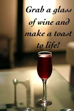 Grab a glass of wine and make a toast to life!
