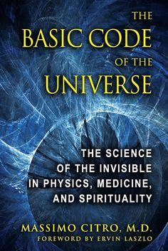 The Hardcover of the The Basic Code of the Universe: The Science of the Invisible in Physics, Medicine, and Spirituality by Massimo Citro M. Reading Lists, Book Lists, Good Books, Books To Read, Deep Books, Spirituality Books, Applied Science, Quantum Physics, Self Help