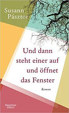 Und dann steht einer auf und öffnet das Fenster: Roman: Amazon.de: Susann Pásztor: Bücher