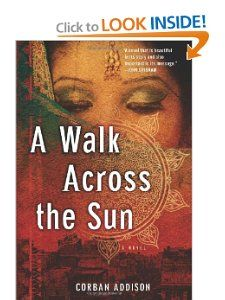 A Walk Across the Sun by Corban Addison When a tsunami rages through their coastal town in India, 17-year-old Ahalya Ghai and her 15-year-old sister Sita are left orphaned and homeless. With almost everyone they know suddenly erased from the face of the earth, the girls set out for the convent where they attend school. They are abducted almost immediately and sold to a Mumbai brothel owner, beginning a hellish descent into the bowels of the sex trade. Halfway across the world, Washington…