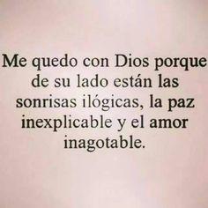 〽️ Me quedo con Dios porque de su lado están las sonrisas ilógicas, La Paz inexplicable y el amor inagotable
